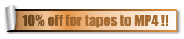 10% off for tapes to MP4 !!